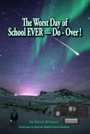 The Worst Day of School EVER-Do-Over! ebook by Kremer, Kevin