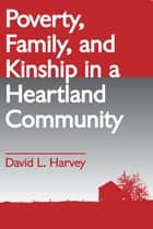 Poverty, Family, and Kinship in a Heartland Community ebook by David L. Harvey
