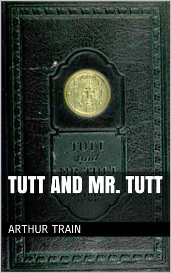 Tutt and Mr. Tutt eBook by Arthur Train