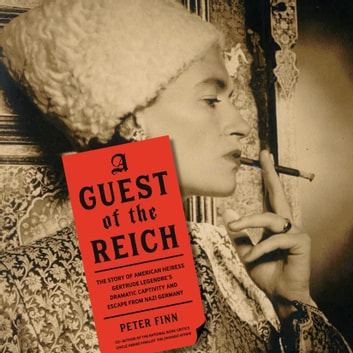 A Guest of the Reich - The Story of American Heiress Gertrude Legendre's Dramatic Captivity and Escape from Nazi Germany audiobook by Peter Finn