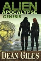 Alien Apocalypse: Genesis ebook by Dean Giles