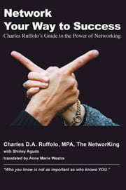 Network your way to success - charles Ruffolo's Guide to the power of networking ebook by Charles D.A. Ruffolo