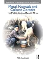Metal, Nomads and Culture Contact - The Middle East and North Africa ebook by Nils Anfinset