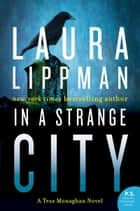 In a Strange City - A Tess Monaghan Novel ebook by Laura Lippman