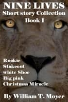 Nine Lives Short Story Collection, Book 1 ebook by William T. Moyer