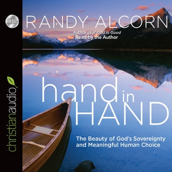 hand in Hand - The Beauty of God's Sovereignty and Meaningful Human Choice audiobook by Randy Alcorn
