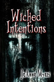 Wicked Intentions ebook by JoAnne Myers
