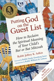 Putting God on the Guest List 3/E - How to Reclaim the Spiritual Meaning of Your Child's Bar or Bat Mitzvah ebook by Rabbi Jeffrey K. Salkin,Rabbi Sandy Eisenberg Sasso,Rabbi William H. Lebeau