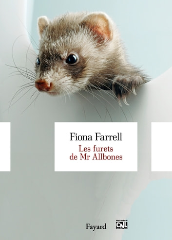 Les furets de Mr Allbones ebook by Fiona Farrell