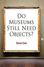 Do Museums Still Need Objects? ebook by Kobo.Web.Store.Products.Fields.ContributorFieldViewModel