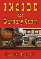 Inside the Barbary Coast ebook by David Jensen