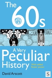 The 60s, A Very Peculiar History ebook by David Arscott