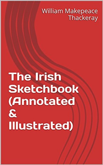 The Irish Sketchbook (Annotated & Illustrated) ebook by William Makepeace Thackeray