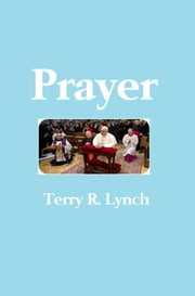 Prayer: Teach Us to Pray ebook by Terry R. Lynch