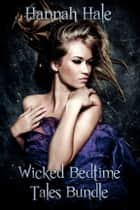Wicked Bedtime Tales Bundle - Adult Fairy Tales ebook by Hannah Hale
