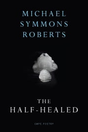 The Half Healed ebook by Michael Symmons Roberts