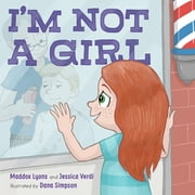 I'm Not a Girl - A Transgender Story ebook by Maddox Lyons, Jessica Verdi, Dana Simpson