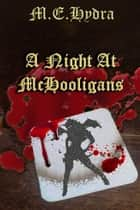 A Night at McHooligans - 3 Erotic Horror Shorts in the Succubus Summoning Universe ebook by M.E. Hydra