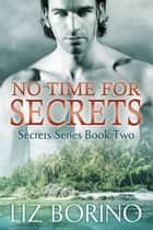 No Time for Secrets ebook by Liz Borino