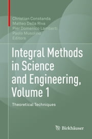 Integral Methods in Science and Engineering, Volume 1 - Theoretical Techniques ebook by Pier Domenico Lamberti, Matteo Dalla Riva, Paolo Musolino,...