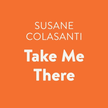 Take Me There audiobook by Susane Colasanti