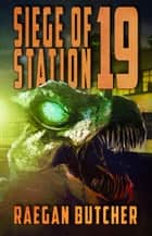 Siege of Station 19 ebook by Raegan Butcher