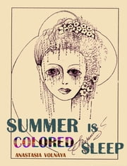 Summer Is Colored Sleep ebook by Anastasia Volnaya