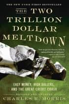 The Two Trillion Dollar Meltdown ebook by Charles R. Morris