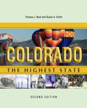 Colorado - The Highest State, Second Edition ebook by Thomas J. Noel,Duane A. Smith