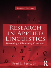 Research in Applied Linguistics - Becoming a Discerning Consumer ebook by Fred L. Perry, Jr.