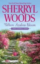 Where Azaleas Bloom ebook by Sherryl Woods