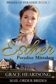 Mail Order Bride: Esther - Paradise Mistaken - Brides Of Paradise, #3 ebook by GRACE HEARTSONG