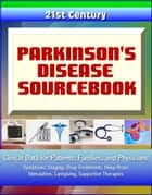 21st Century Parkinson's Disease (PD) Sourcebook: Clinical Data for Patients, Families, and Physicians - Symptoms, Staging, Drug Treatments, Deep Brain Stimulation, Caregiving, Supportive Therapies 電子書 by Progressive Management