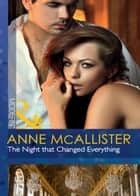 The Night that Changed Everything (Mills & Boon Modern) ebook by Anne McAllister