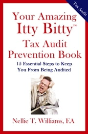 Your Amazing Itty Bitty(R) IRS Tax Audit Prevention Book: 15 Essential Tips to Keep From Being Audited ebook by Nellie T. Williams, EA