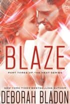 BLAZE - The HEAT Series, #3 ebook by Deborah Bladon