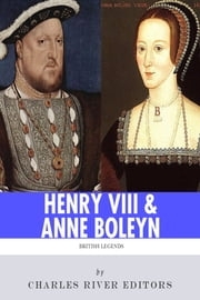 King Henry VIII & Queen Anne Boleyn: Love and Death ebook by Charles River Editors