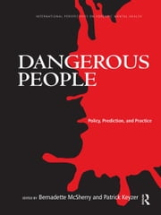 Dangerous People - Policy, Prediction, and Practice ebook by Bernadette McSherry,Patrick Keyzer