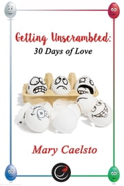 Getting Unscrambled: 30 Days of Love ebook by Mary Caelsto