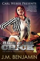 Carl Weber Presents Ride or Die Chick 1 - The Story of Treacherous and Teflon ebook by J.M. Benjamin