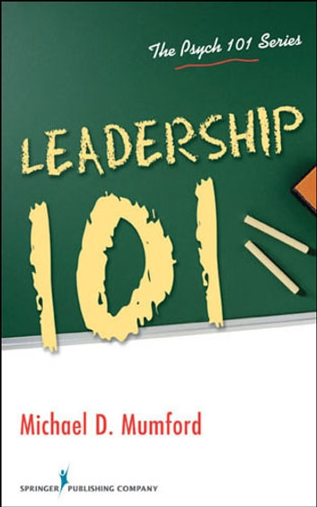Leadership 101 ebook by Dr. Michael D. Mumford, PhD