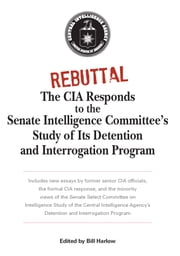Rebuttal - The CIA Responds to the Senate Intelligence Committee's Study of Its Detention and Interrogation Program ebook by Bill Harlow