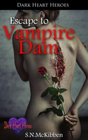 Escape to Vampire Dam ebook by S.N. McKibben