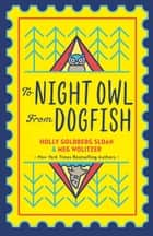 To Night Owl From Dogfish ebook by Holly Goldberg-Sloan, Meg Wolitzer
