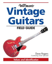 Warman's Vintage Guitars Field Guide - Values and Identification ebook by Dave Rogers