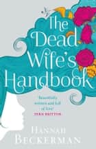 The Dead Wife's Handbook - A Novel ebook by Hannah Beckerman