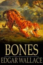 Bones - Being Further Adventures in Mr. Commissioner Sanders' Country ebook by Edgar Wallace