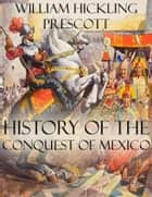History of the Conquest of Mexico ebook by William Hickling Prescott