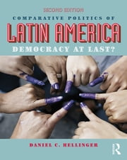 Comparative Politics of Latin America - Democracy at Last? ebook by Daniel C. Hellinger