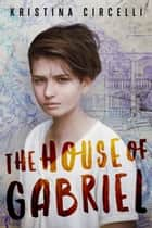 The House of Gabriel ebook by Kristina Circelli